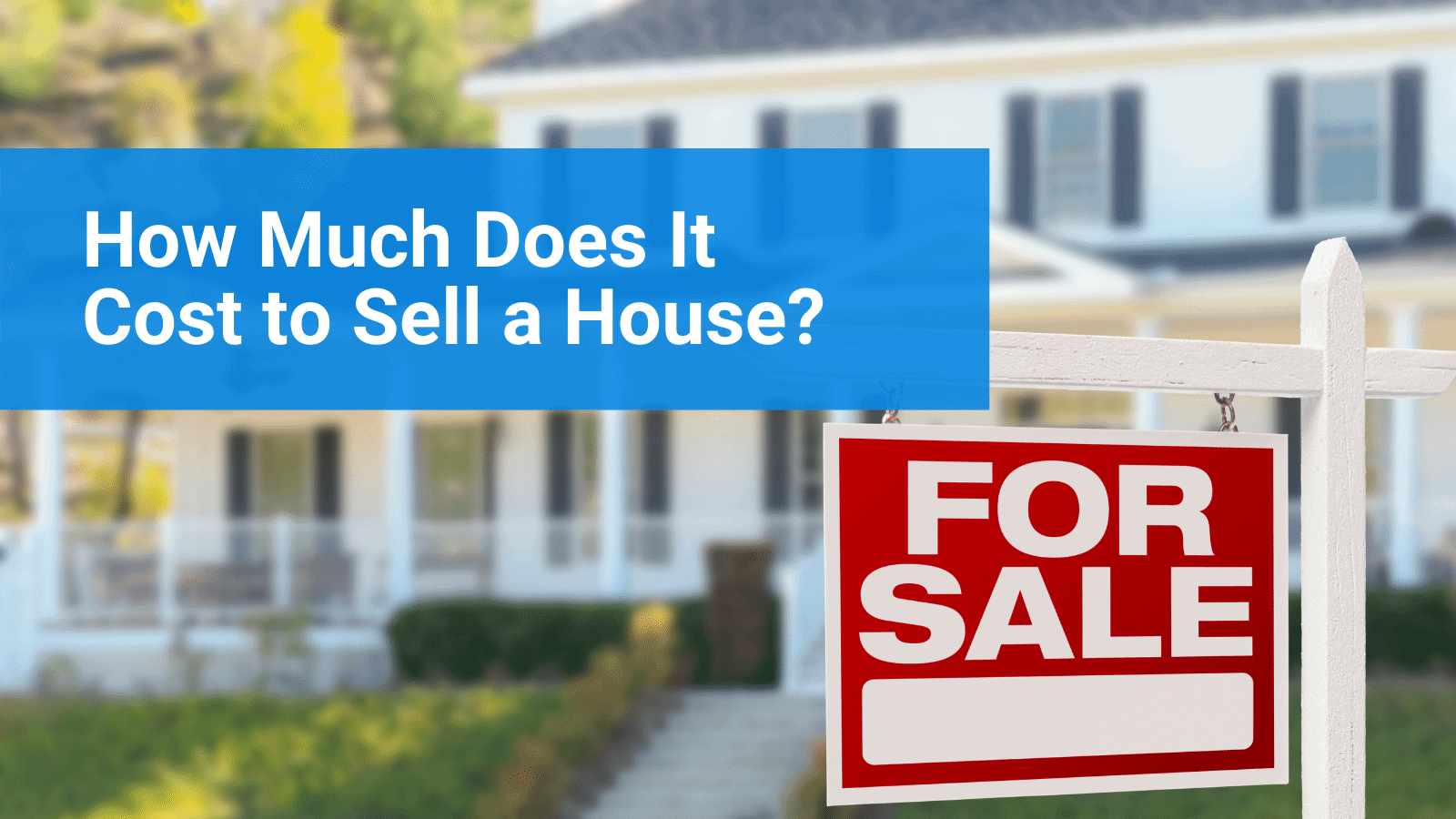 How Much Does It Cost to Sell a House