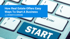 How Real Estate Offers Easy Ways To Start A Business