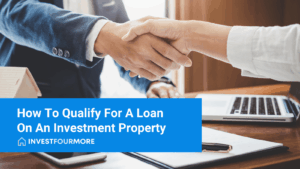 How To Qualify For A Loan On An Investment Property
